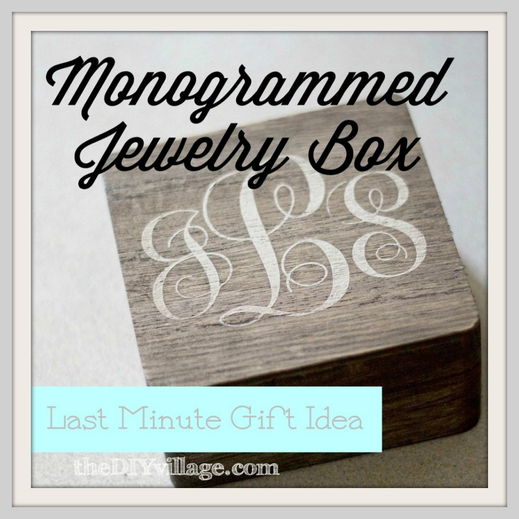 Monogrammed jewelry box last minute gift idea the diy for Diy monogram gifts