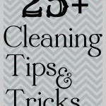 25+ Cleaning Tips and Tricks