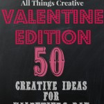 All Things Creative – Valentine Edition