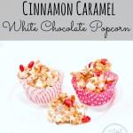 Cinnamon Caramel White Chocolate Popcorn