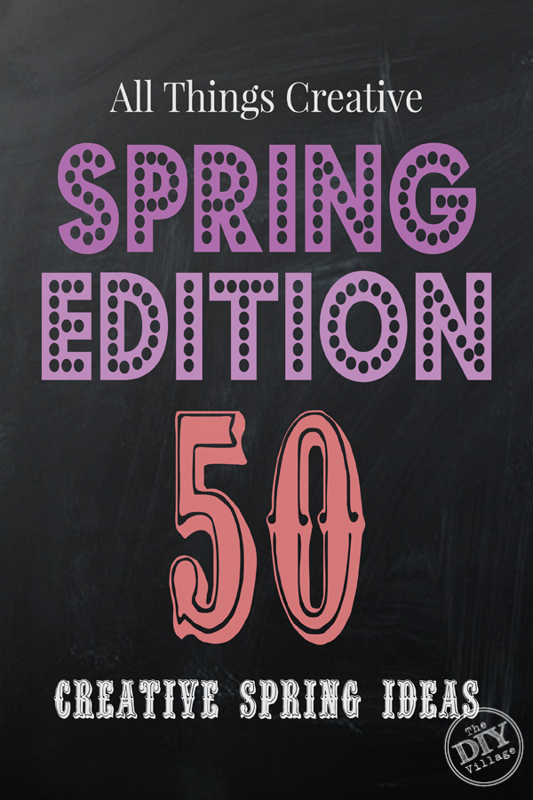 50 plus Creative ideas for Spring  All Things Creative - Spring Edition