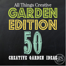 All Things Creative Garden Edition - over 50 Garden projects!