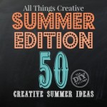 All Things Creative – Summer Edition