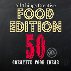 All Things Creative - Food Edition 50 awesome recipes and inspirations for food!