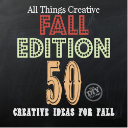 All Things Creative Fall Edition - 50 awesome fall projects, recipes, and inspirations