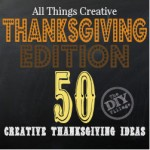 All Things Creative Thanksgiving Edition