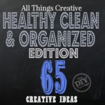All Things Creative - Healthy Clean and Organized - get your home ready for the new year!