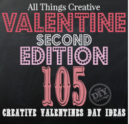All Things Creative 2nd Valentine Edition 105 creative ideas for valentine's day
