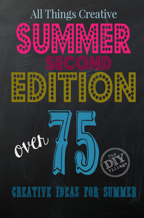 All Things Creative Summer 2nd Edition!  OVer 75 Awesomely creative ideas for summer!