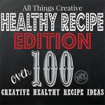 All Things Creative – Healthy Recipes Edition