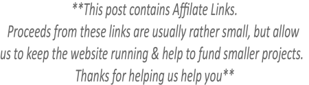 This post contains Affilate Links. Proceeds from these links are usually rather small, but allow us to keep the website running & help to fund smaller projects. Thanks for helping us help you