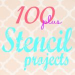 All Things Creative – 100 Plus Stencil Projects