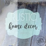 All Things Creative – Rustic Home Ideas